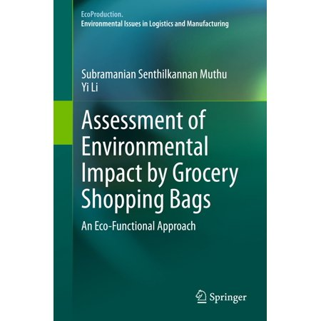 Assessment of Environmental Impact by Grocery Shopping Bags - eBook This book reviews the manufacturing processes of different shopping bags used for grocery purposes, life cycle impacts, modelling of life cycle impacts, carbon and eco-footprints in different countries, consumption of shopping bags in different countries, consumer behaviour of shopping bags in various countries and its relation to eco-impact, assessment of functionality of shopping bags, concept and framework of eco-functional assessment of shopping bags, biodegradation of shopping bags, etc.