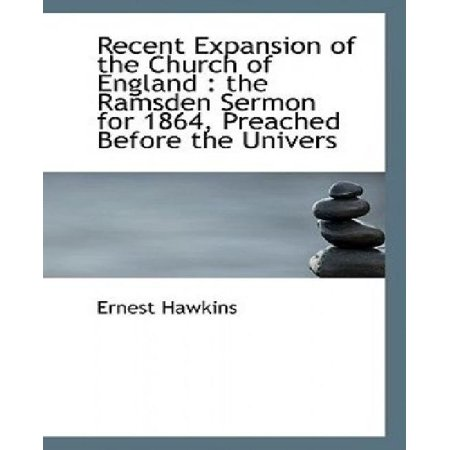 Recent Expansion Of The Church Of England  The Ramsden Sermon For 1864  Preached Before The Univers
