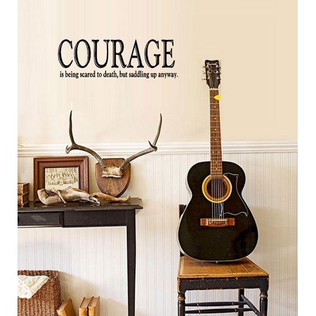 Decal ~ COURAGE IS BEING SCARED TO DEATH, BUT SADDLING UP ANYWAY #2 ~ WALL DECAL, 13