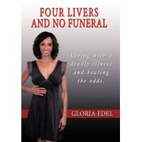 Four Livers and No Funeral : Living with a Deadly Illness and Beating the Odds