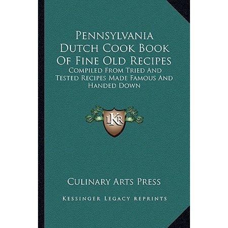 Pennsylvania Dutch Cook Book of Fine Old Recipes : Compiled from Tried and Tested Recipes Made Famous and Handed Down