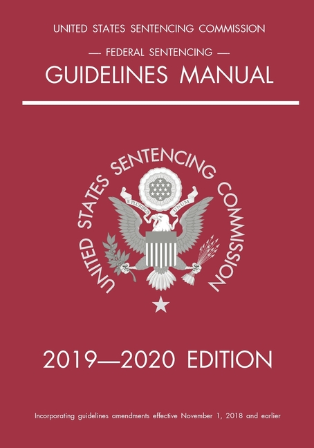 Federal Sentencing Guidelines Manual; 2019-2020 Edition ...