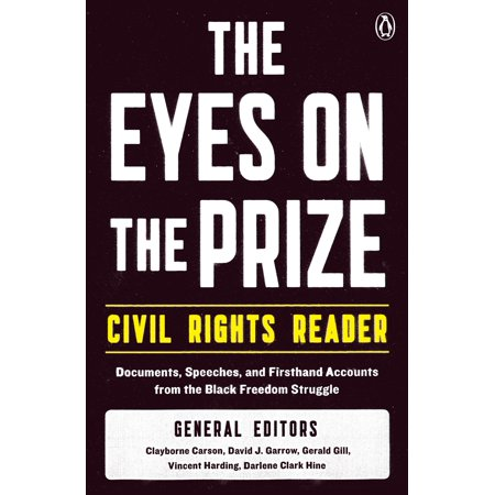 The Eyes on the Prize Civil Rights Reader : Documents, Speeches, and Firsthand Accounts from the Black Freedom
