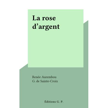 La rose d'argent - eBook (Argent Rose)