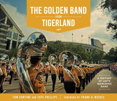 The Golden Band from Tigerland: A History of LSU's Marching Band by