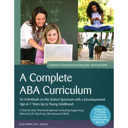 A Complete ABA Curriculum for Individuals on the Autism Spectrum With a Developmental Age of 7 Years Up to Young Adulthood: A Step-by-Step Treatment Manual Including Supporting Materials for Teaching 140 Advanced Skills