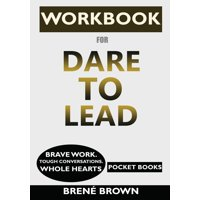 WORKBOOK for Dare to Lead : Brave Work. Tough Conversations. Whole Hearts