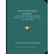 Lady Deborah Moody : A Discourse Delivered Before the New York Historical Society, May, 1880 (1880)