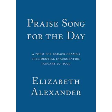 Praise Song For the Day: A Poem for Barack Obama's Presidential Inauguration January 20, 2009