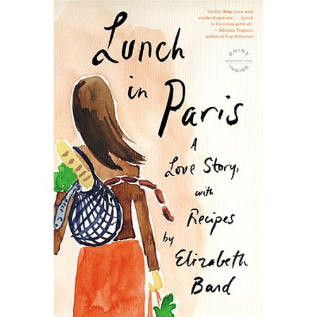 Lunch in Paris : A Love Story, with Recipes (Best Places For Lunch In Paris)