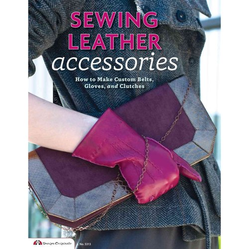 Sewing Leather Accessories: How to Make Custom Belts, Gloves, and Clutches (Paperback)
