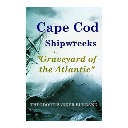 Cape Cod Shipwrecks : Graveyard of the Atlantic](Names Of Graveyards For Halloween)