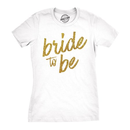 Womens Bride To Be Tshirt Cute Wedding Day Bachelorette Party Tee For Ladies (Gold Glitter)](Funny Bachelorette Gifts)