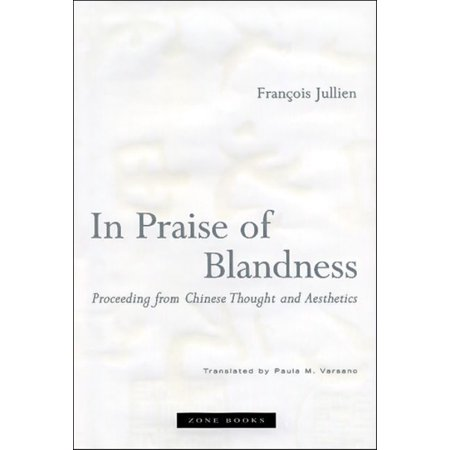 In Praise of Blandness : Proceeding from Chinese Thought and Aesthetics