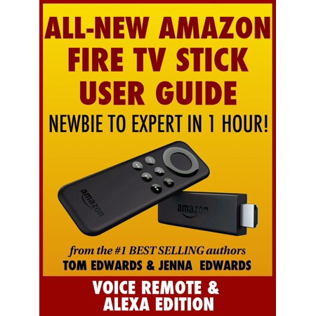 All-New Amazon Fire TV Stick User Guide: Newbie to Expert in 1 Hour! -