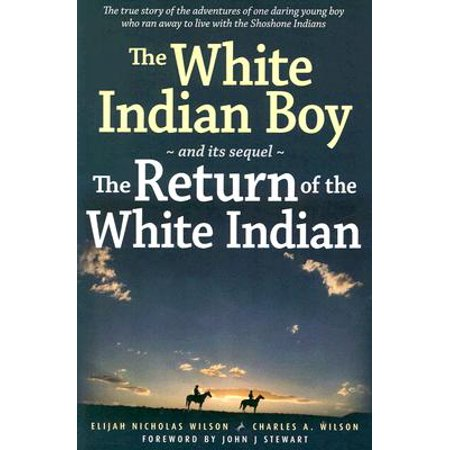 The White Indian Boy : and its sequel The Return of the White Indian Boy - Its Boy