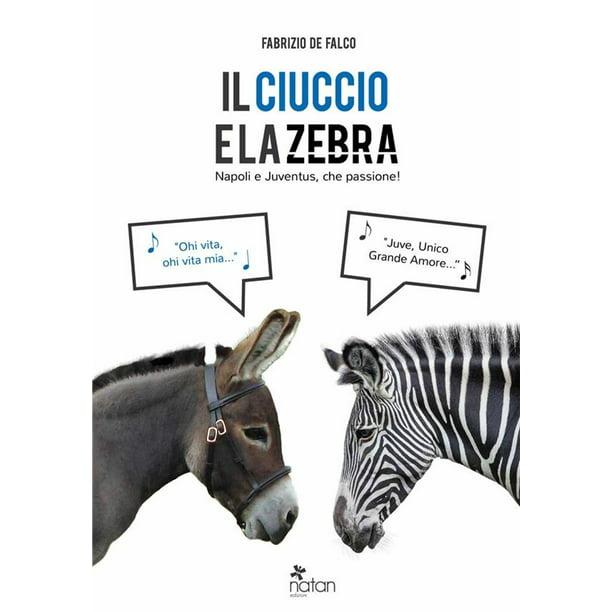 Il Ciuccio E La Zebra Napoli E Juventus Che Passione Ebook Walmart Com Walmart Com