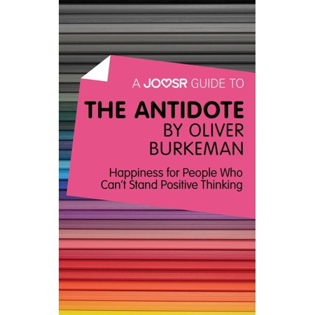 A Joosr Guide to... The Antidote by Oliver Burkeman: Happiness for People Who Can't Stand Positive Thinking - (Oliver And Peoples)