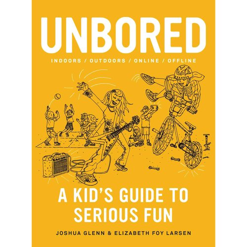 Unbored: A Kid's Guide to Serious Fun