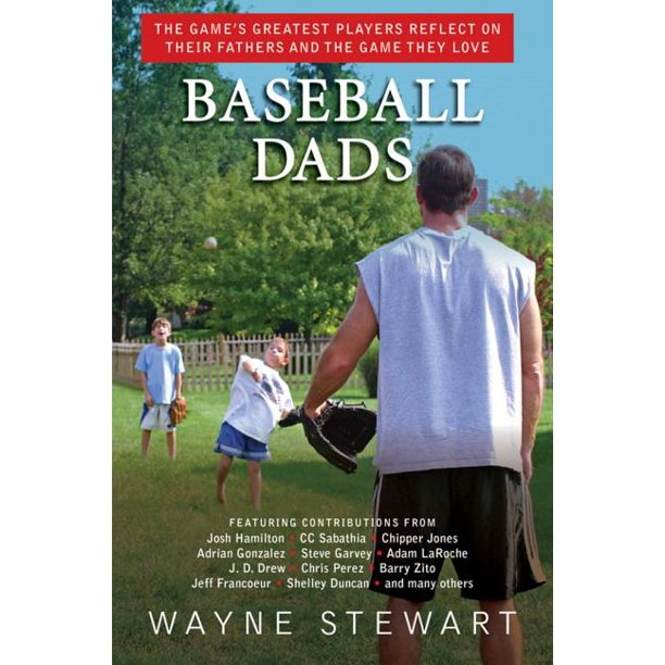 Baseball Dads : The Game's Greatest Players Reflect on Their Fathers and the Game They Love