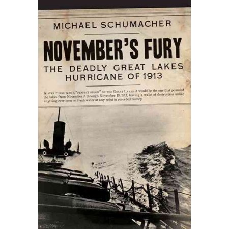 Novembers Fury  The Deadly Great Lakes Hurricane Of 1913