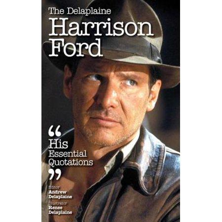 The Delaplaine HARRISON FORD - His Essential Quotations -