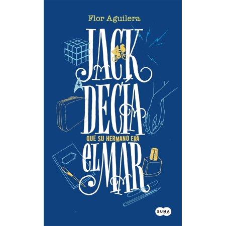 Jack decía que su hermano era el mar - eBook (Alexander Que Era Rico El Domingo Pasado)