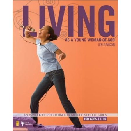 Living As A Young Woman Of God  An 8 Week Curriculum For Middle School Girls For Ages 11 14