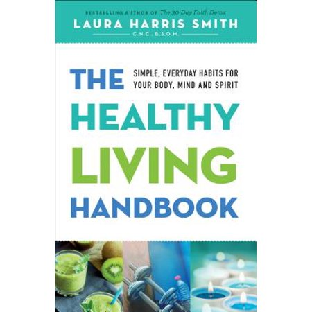 The Healthy Living Handbook : Simple, Everyday Habits for Your Body, Mind and Spirit - Every Dreamers Handbook