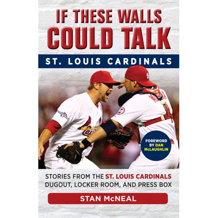 If These Walls Could Talk: St. Louis Cardinals : Stories from the St. Louis Cardinals Dugout, Locker Room, and Press (Box Press Torpedo)