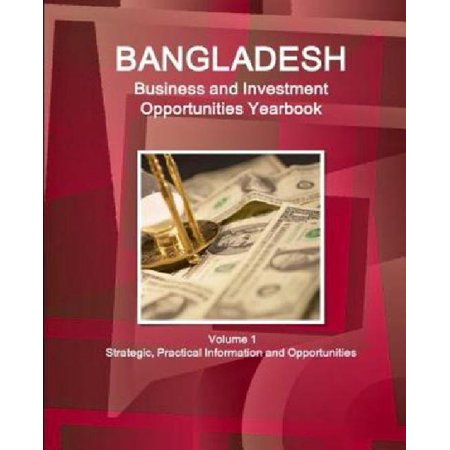 Bangladesh Business And Investment Opportunities Yearbook Volume 1 Strategic  Practical Information And Opportunities