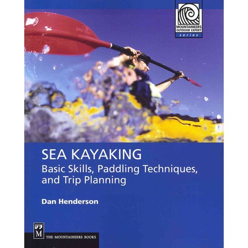 Sea Kayaking: Basic Skills, Advanced Paddling Techniques, and Trip Planning