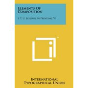 Elements of Composition : I. T. U. Lessons in Printing, V1