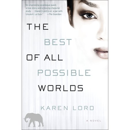The Best of All Possible Worlds : A Novel (The Best Of Possible Worlds)