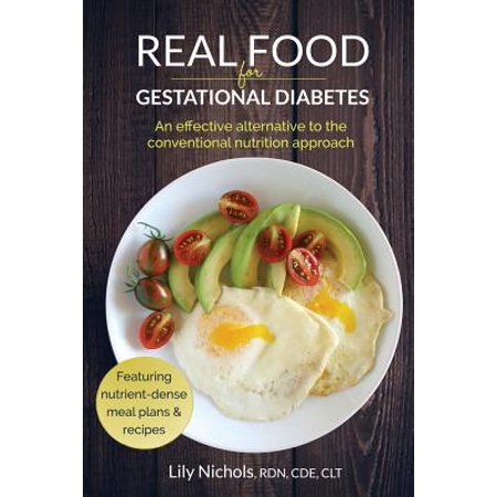 Real Food For Gestational Diabetes An Effective Alternative To The Conventional Nutrition Approach