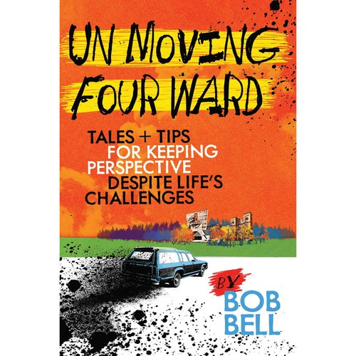 Un Moving Four Ward: Tales   Tips for Keeping Perspective Despite Life's Challenges