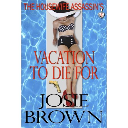 The Housewife Assassin's Vacation to Die For (A funny romantic mystery) - (Top Romantic Vacation Spots In The Us)