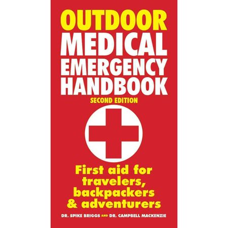 Outdoor Medical Emergency Handbook: First Aid for Travelers, Backpackers & Adventurers