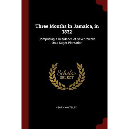Three Months in Jamaica, in 1832 : Comprising a Residence of Seven Weeks on a Sugar
