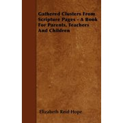 Gathered Clusters from Scripture Pages - A Book for Parents, Teachers and Children