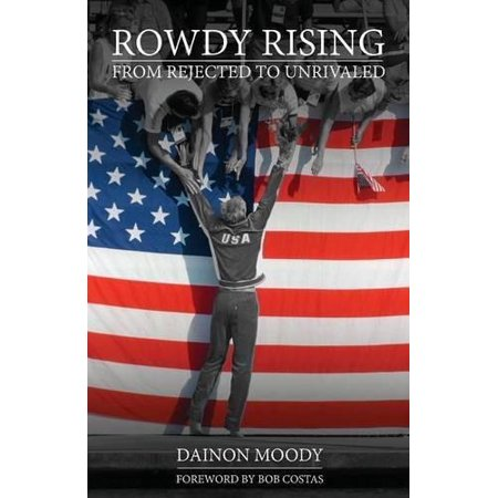 Rowdy Rising  From Rejected To Unrivaled