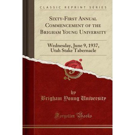 Sixty-First Annual Commencement of the Brigham Young University : Wednesday, June 9, 1937, Utah Stake Tabernacle (Classic Reprint)