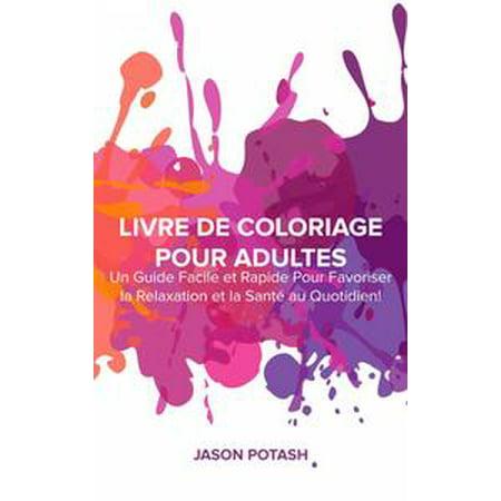 Livre de coloriage pour adultes : Un guide facile et rapide pour favoriser la relaxation et la santé au quotidien ! - eBook
