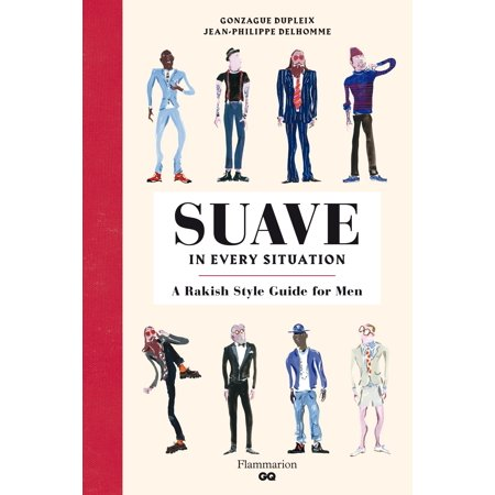 Suave in Every Situation : A Rakish Style Guide for (Men's Style Guide)