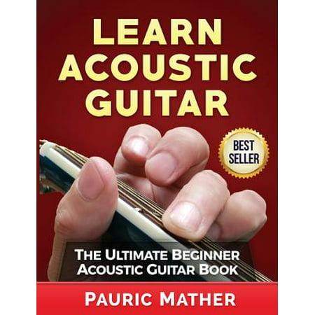 Introducing Guitar Book - Learn Acoustic Guitar : The Ultimate Beginner Acoustic Guitar Book