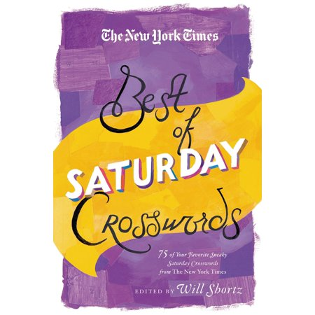 The New York Times Best of Saturday Crosswords : 75 of Your Favorite Sneaky Saturday Puzzles from The New York