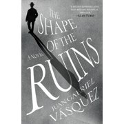 The Shape of the Ruins : A Novel
