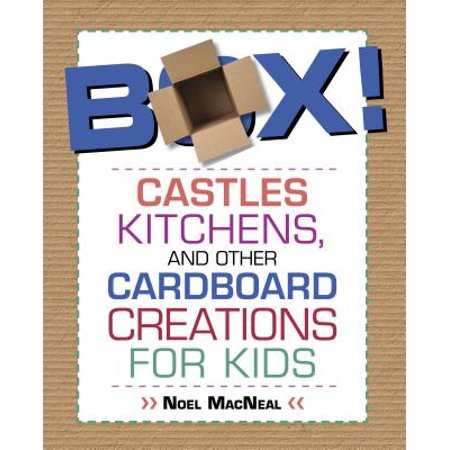 Box! : Castles, Kitchens, and Other Cardboard Creations for (Building A Castle Out Of Cardboard Boxes)