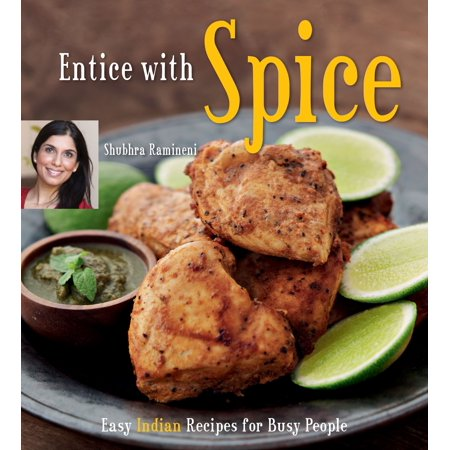 Entice with Spice : Easy Indian Recipes for Busy People [indian Cookbook, 95 (Best Authentic Indian Cookbook)