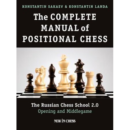The Complete Manual Of Positional Chess  The Russian Chess School 2 0  Opening And Middlegame